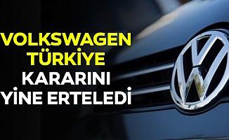 Volkswagen, Türkiye kararını yine erteledi