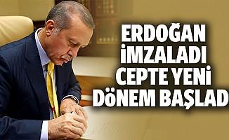 Erdoğan imzaladı, cepte yeni dönem başladı