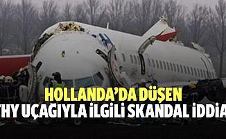 Hollanda'da düşen THY uçağıyla ilgili skandal iddia!