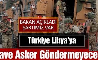 Türkiye Libya'ya İlave Asker Göndermeyecek