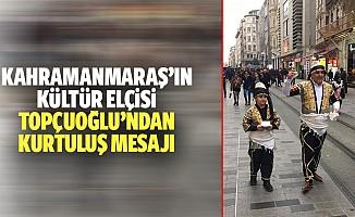 Kahramanmaraş'ın kültür elçisi Topçuoğlu'ndan kurtuluş mesajı