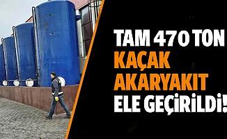 Tam 470 ton kaçak akaryakıt ele geçirildi!