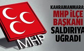 Kahramanmaraş MHP İlçe Başkanı Saldırıya Uğradı