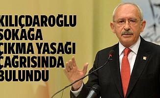 Kılıçdaroğlu, Sokağa Çıkma Yasağı Çağrısında Bulundu