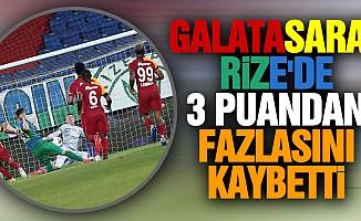 Galatasaray Rize'de 3 puandan fazlasını kaybetti