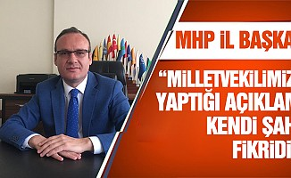 """MHP il başkanı: """"Milletvekilimizin yaptığı açıklama kendi şahsi fikridir"""""""