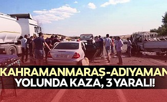 Kahramanmaraş Adıyaman yolunda kaza, 3 yaralı