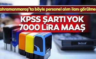 Kahramanmaraş'ta böyle personel alım ilanı görülmedi! KPSS şartı yok, 7000 lira maaş