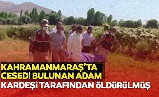 Kahramanmaraş'ta cesedi bulunan adam kardeşi tarafından öldürülmüş