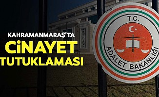 Kahramanmaraş'ta cinayet tutuklaması