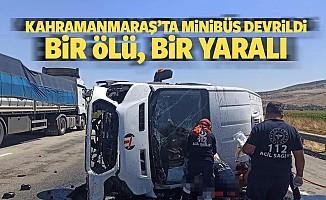 Kahramanmaraş'ta minibüs devrildi 1 ölü, 1 yaralı
