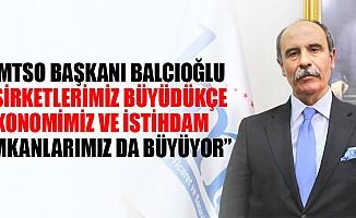 """KMTSO Başkanı Balcıoğlu """"Şirketlerimiz büyüdükçe ekonomimiz ve istihdam imkanlarımız da büyüyor"""""""