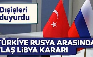 Türkiye'den Rusya ile Libya görüşmeleriyle ilgili flaş açıklama