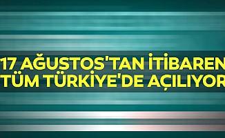 17 Ağustos'tan İtibaren Tüm Türkiye'de Açılıyor