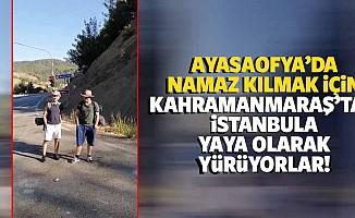 Ayasaofya'da Namaz kılmak için kahramanmaraş'tan İstanbula yaya olarak yürüyorlar