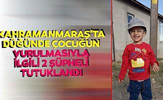 Kahramanmaraş'ta düğünde çocuğun vurulmasıyla ilgili 2 şüpheli tutuklandı