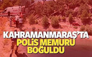 Kahramanmaraş'ta polis memuru boğuldu