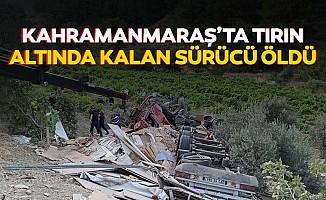 Kahramanmaraş'ta tırın altında kalan sürücü öldü