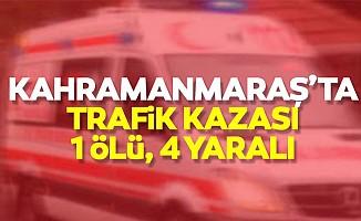 Kahramanmaraş'ta trafik kazası, 1 ölü, 4 yaralı