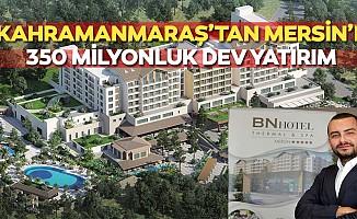 Kahramanmaraş'tan Mersin'e 350 milyonluk dev yatırım