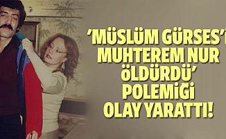 'Müslüm Gürses'i Muhterem Nur öldürdü' polemiği olay yarattı!