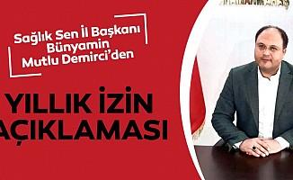 Sağlık Sen İl Başkanı Bünyamin Mutlu Demirci'den yıllık izin açıklaması