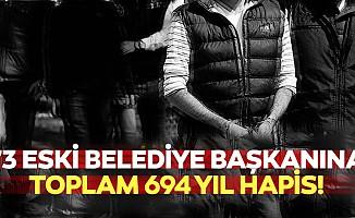 73 eski belediye başkanına toplam 694 yıl hapis!