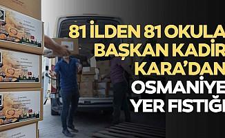 81 ilden 81 okula başkan Kadir Kara'dan Osmaniye yer fıstığı