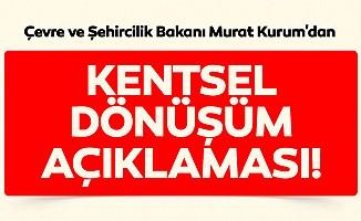 Çevre ve Şehircilik Bakanı Murat Kurum'dan kentsel dönüşüm açıklaması!