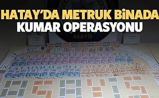 Hatay'da metruk binada kumar operasyonu