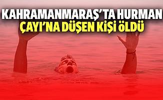 Kahramanmaraş'ta Hurman çayı'na düşen kişi öldü