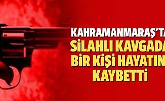 Kahramanmaraş'ta silahlı kavgada bir kişi hayatını kaybetti