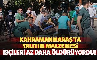 Kahramanmaraş'ta yalıtım malzemesi işçileri az daha öldürüyordu
