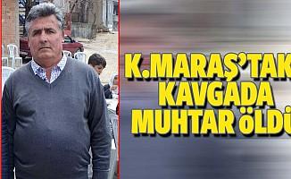 Kahramanmaraş'taki kavgada muhtar öldü