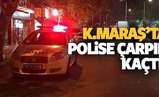 Kahramanmaraş'ta polise çarpıp kaçtı