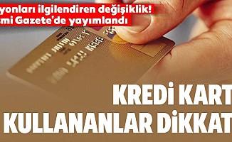 Kredi kartı kullananlar dikkat! Resmi Gazete'de yayımlandı...