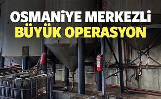 Osmaniye merkezli büyük operasyon