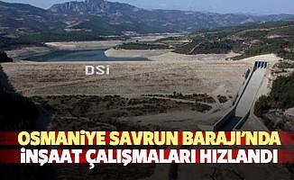 Osmaniye Savrun Barajı'nda inşaat çalışmaları hızlandı