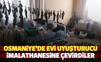 Osmaniye'de evi uyuşturucu imalathanesine çevirdiler