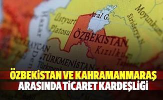 Özbekistan ve Kahramanmaraş arasında ticaret kardeşliği