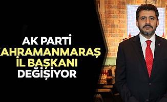 Ak Parti Kahramanmaraş il başkanı değişiyor