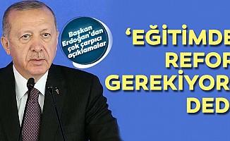 Başkan Erdoğan, 'Eğitimde refor gerekiyor' dedi