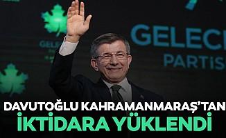 Davutoğlu, Kahramanmaraş'tan iktidara yüklendi
