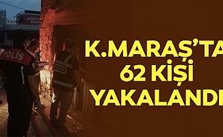 Kahramanmaraş'ta 62 kişi yakalandı