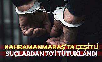 Kahramanmaraş'ta Çeşitli Suçlardan 70'i Tutuklandı
