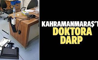 Kahramanmaraş'ta doktora darp
