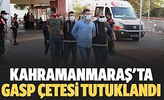 Kahramanmaraş'ta gasp çetesi tutuklandı