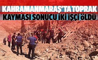 Kahramanmaraş'ta toprak kayması sonucu 2 işçi öldü