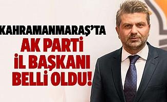 Kahramanmaraş'ta Ak Parti il başkanı belli oldu!