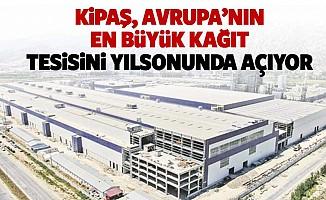 Kipaş, Avrupa'nın en büyük kağıt tesisini yılsonunda açıyor